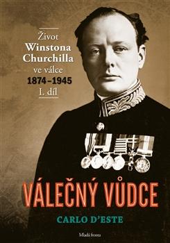 Válečný vůdce 1. díl Život Winstona Churchilla ve válce 1874–1945